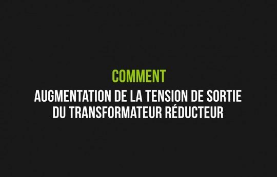 Augmentation de la tension de sortie du transformateur réducteur