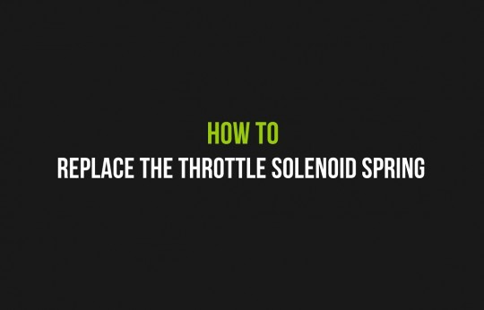 How to replace the throttle solenoid spring