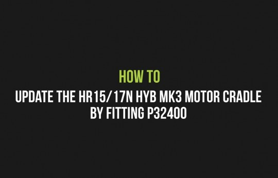 How to Update the HR15/17N HYB MK3 motor cradle by fitting P32400
