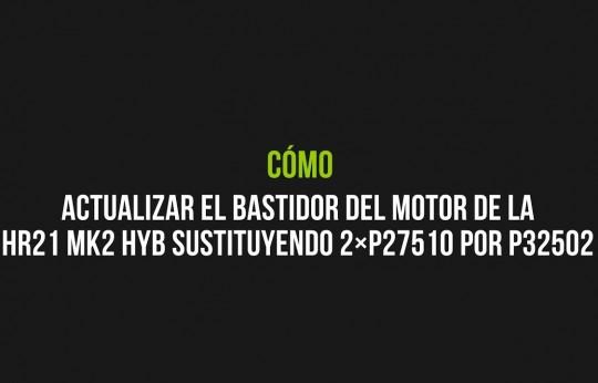 Cómo actualizar el bastidor del motor de la HR21 MK2 HYB sustituyendo los dos P27510 por P32502