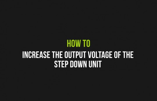 Increase the output voltage of the step down unit