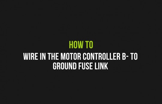 How to wire in the motor controller B- to Ground fuse link