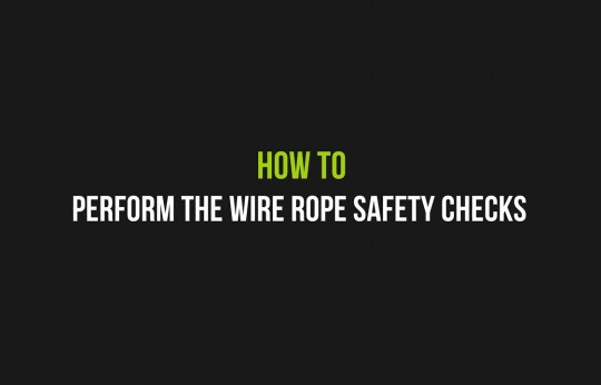 How to perform the safety checks on the wire ropes
