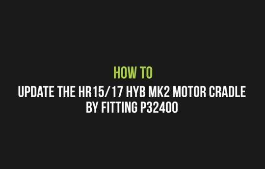 How to Update the HR15/17 HYB MK2 motor cradle by fitting P32400