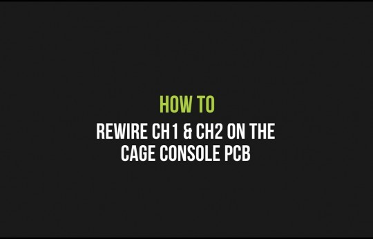 How to Rewire CH1 & CH2 on the cage console PCB