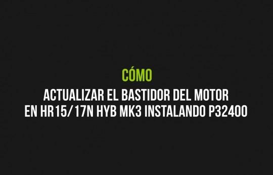 Consignes de mise à jour du berceau-moteur de la HR15/17N HYB MK3 avec pose de l'insert P32400